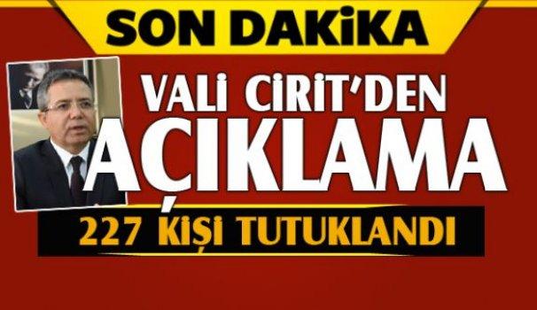 Vali Cirit, tutuklu sayısını açıkladı!