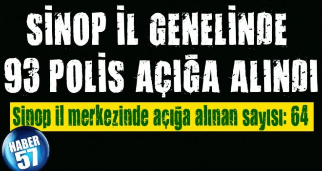 SİNOP İL GENELİNDE 93 KİŞİ AÇIĞA ALINDI
