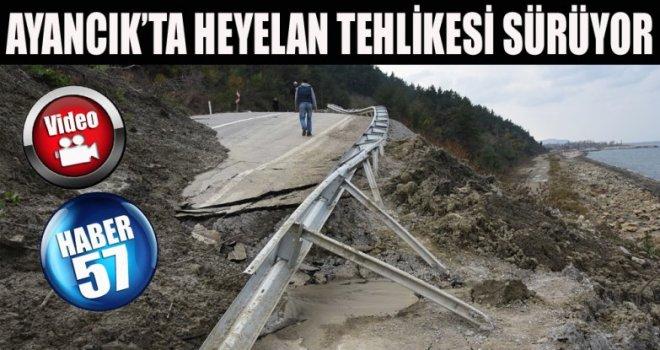 AYANCIK'TA HEYELAN TEHLİKESİ SÜRÜYOR