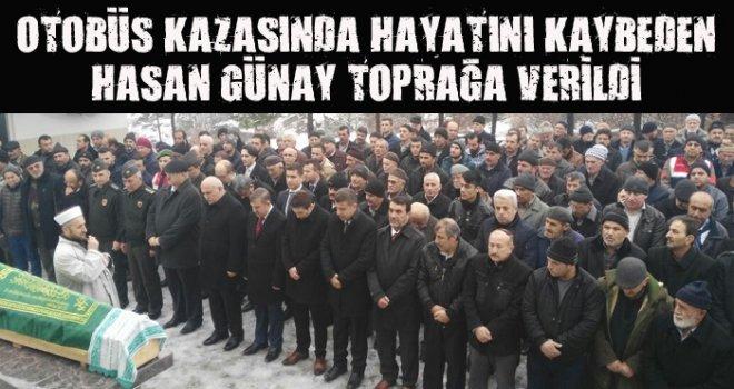 OTOBÜS KAZASINDA HAYATINI KAYBEDEN HASAN GÜNAY TOPRAĞA VERİLDİ