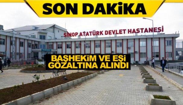 Sinop'ta Başhekim ve eşi gözaltına alındı