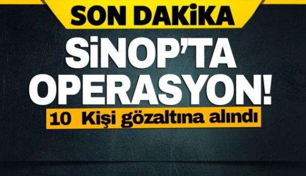 Sinop'ta operasyon; 10 gözaltı