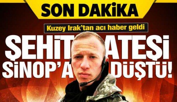 Sinoplu asker Kuzey Irak'ta sehit düştü