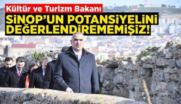 Bakan Ersoy: Sinop'u iyi değerlendirememişiz!