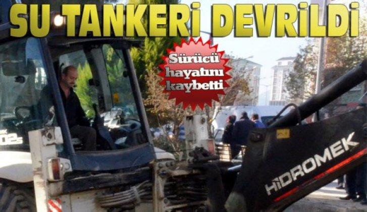 Devrilen su tankerinin sürücüsü öldü