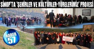 SİNOP'TA 'ŞEHİRLER VE KÜLTÜRLER-YÖRELERİMİZ' PROJESİ