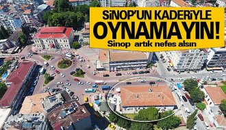 Sinop'un önünü tıkamayın!