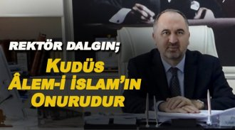 Rektör Dalgın; Kudüs Âlem-İ İslam'ın Onurudur!