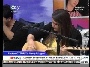 Çay Tv Serkan Öztürkle Sinop Rüzgarı Cansu Pala - 3